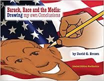 Barack, Race, and the Media: Drawing my own Conclusions by San Diego Comic Fest 2018 guest David G. Brown